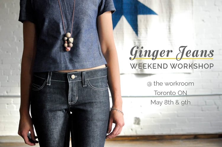 Ginger Jeans Sewing Workshop // May 8 & 9, 2015 @ the workroom, Toronto ON